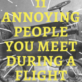 11 Annoying People You Meet During A Flight