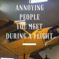 The 11 Annoying People You Meet During A Flight