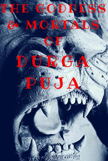 The Goddess and Mortals of Durga Puja - India