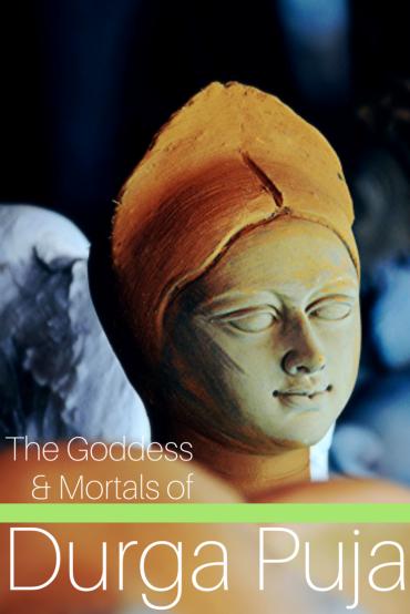 The Goddess and Mortals of Durga Puja