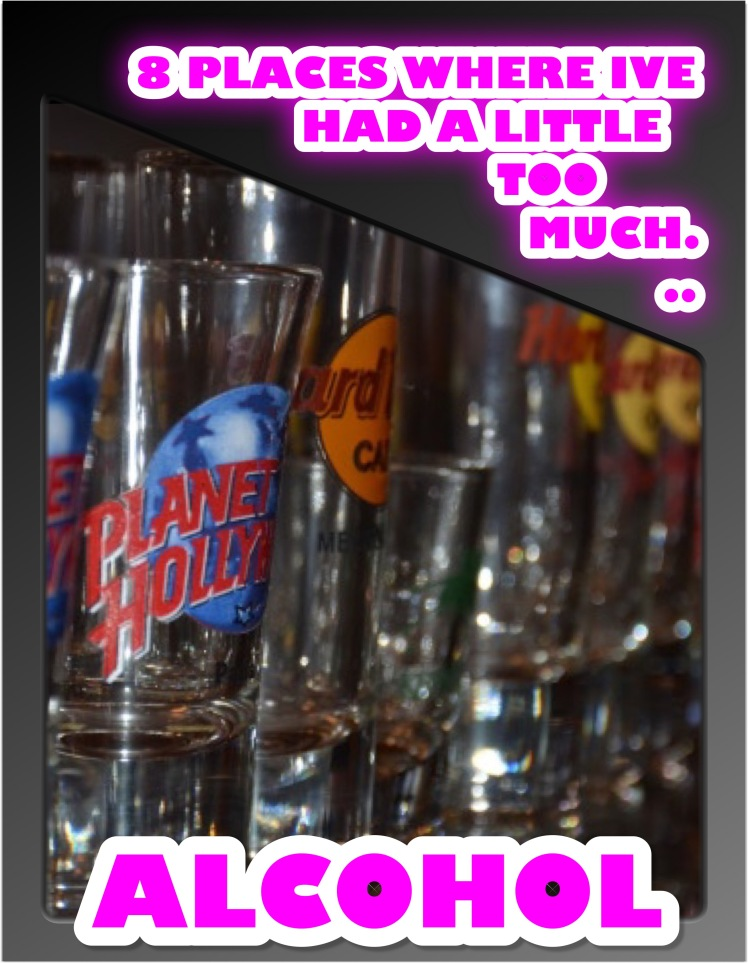 8 Places Around The World Where I've Had a little Too Much... (Alcohol)