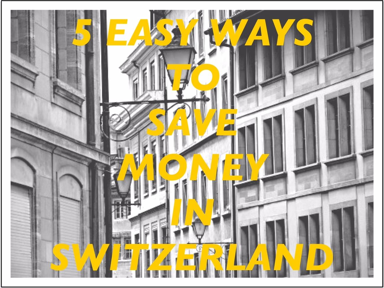 5 Easy ways to Save Money in Switzerland