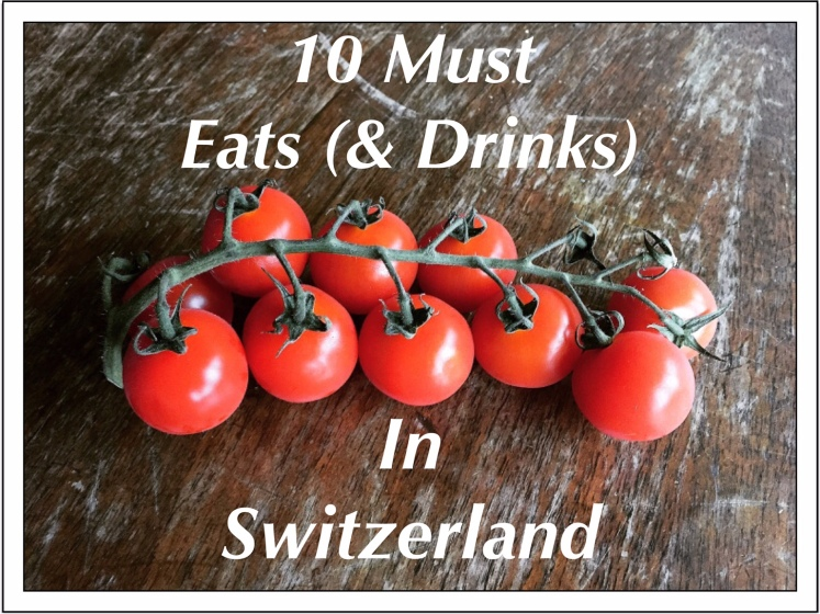 Must Eats and Drinks in Switzerland