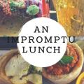 Food – An Impromptu Lunch