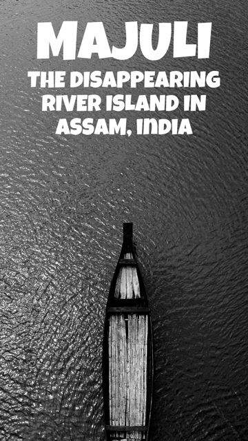 Majuli - The Disappearing River Island in Assam, India #India #Island #River #Assam
