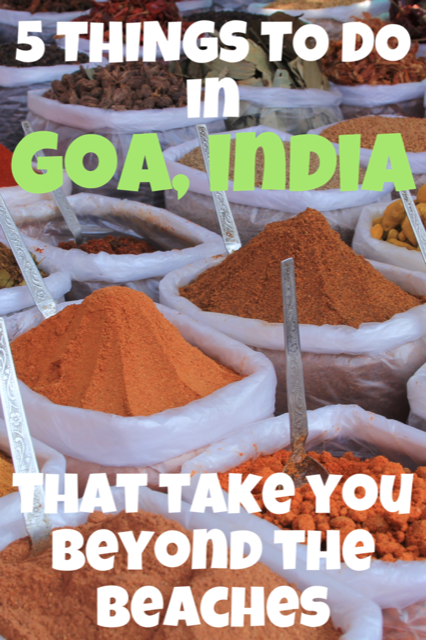 5 Things To Do In Goa - Beyond the Beaches #Goa #History #India