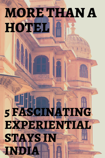 5 Fascinating Experiential Stays in India #India #Travel #Hotel
