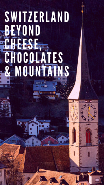 Switzerland Beyond Chocolates, Cheese, and Mountains